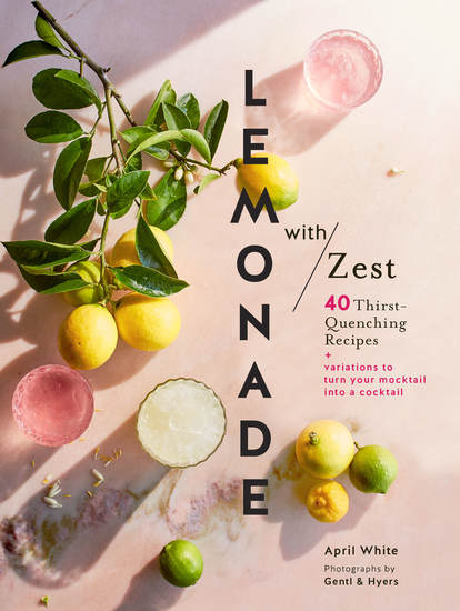 Lemonade with Zest - 40 Thirst-Quenching Recipes - cover