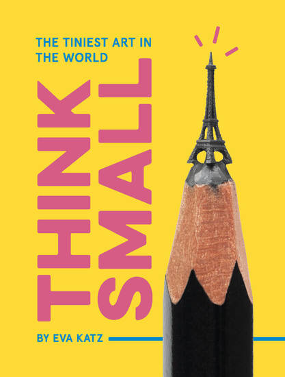 Think Small - The Tiniest Art in the World - cover