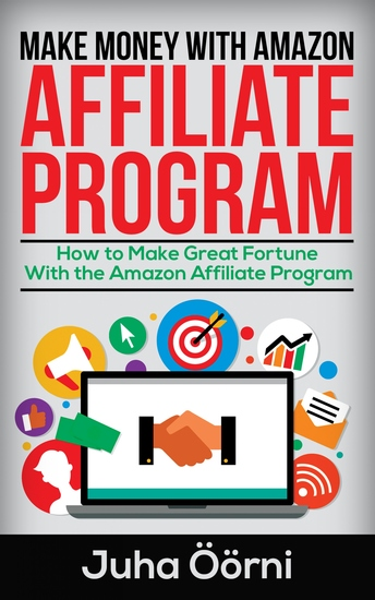 Make Money With Amazon Affiliate Program - How to Make Great Fortune With the Amazon Affiliate Program - cover