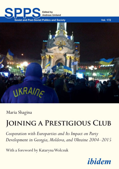 Joining a Prestigious Club - Cooperation with Europarties and Its Impact on Party Development in Georgia Moldova and Ukraine 2004–2015 - cover