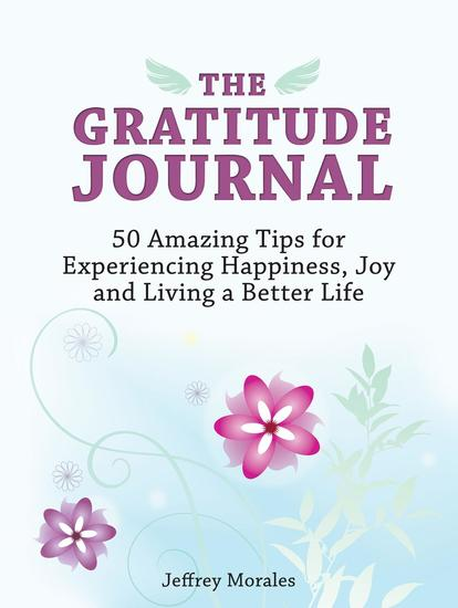 The Gratitude Journal: 50 Amazing Tips for Experiencing Happiness Joy and Living a Better Life - cover