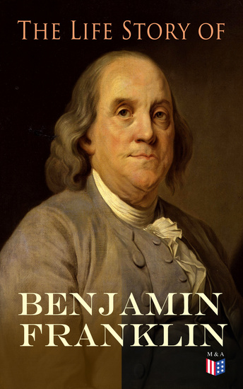 life and influence of benjamin franklin Welcome, and thank you for choosing to listen christian heritage fellowship is a listener supported organization, dedicated to reclaiming america's christian heritage and celebrating the life-changing influence of the gospel around the world.