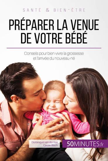 Préparer la venue de votre bébé - Conseils pour bien vivre la grossesse et l'arrivée du nouveau-né - cover