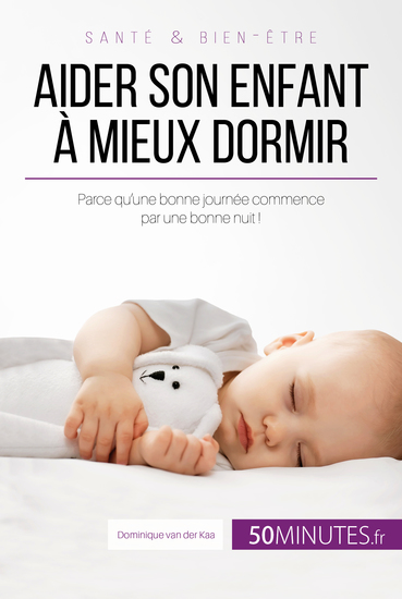 Aider son enfant à mieux dormir - Parce qu'une bonne journée commence par une bonne nuit ! - cover