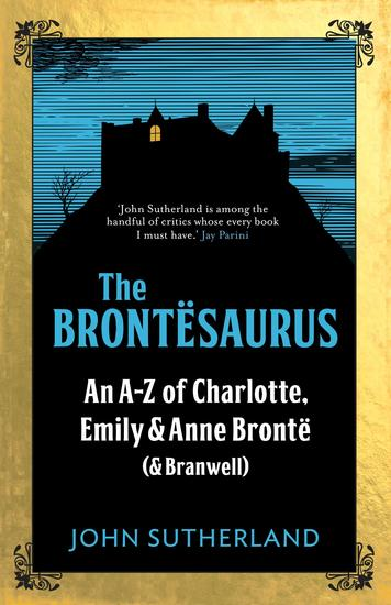 The Brontesaurus - An A–Z of Charlotte Emily and Anne Brontë (and Branwell) - cover