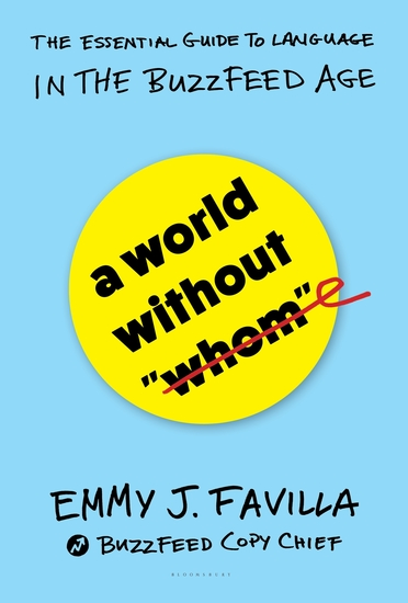 """A World Without """"Whom"""" - The Essential Guide to Language in the BuzzFeed Age - cover"""