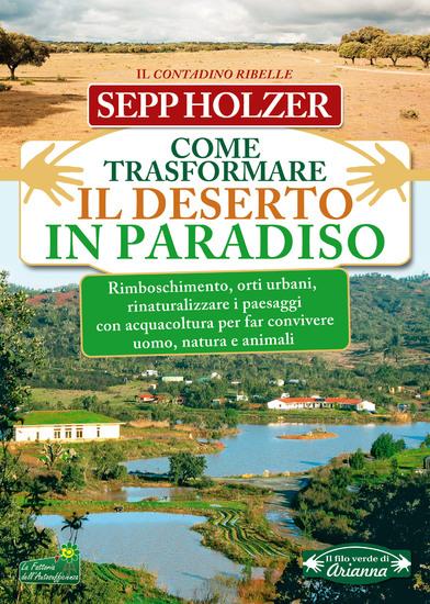 Come Trasformare il Deserto in Paradiso - Rimboschimento orti urbani rinaturalizzare i paesaggi con acquacoltura per far convivere uomo natura e animali - cover