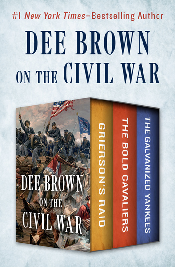 Dee Brown on the Civil War - Grierson's Raid The Bold Cavaliers and The Galvanized Yankees - cover
