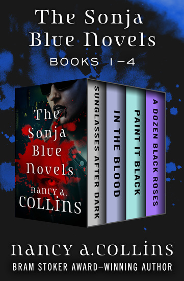 The Sonja Blue Novels Books 1–4 - Sunglasses After Dark In the Blood Paint It Black and A Dozen Black Roses - cover