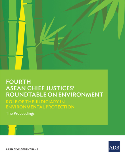 Fourth ASEAN Chief Justices' Roundtable on Environment - Role of the Judiciary in Environmental Protection—The Proceedings - cover
