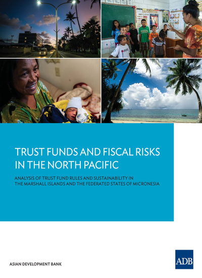 Trust Funds and Fiscal Risks in the North Pacific - Analysis of Trust Fund Rules and Sustainability in the Marshall Islands and the Federated States of Micronesia - cover