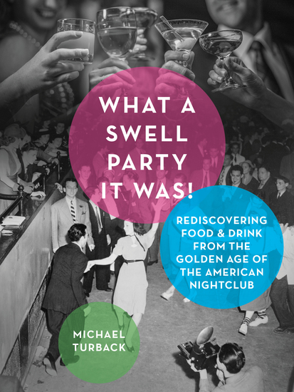 What a Swell Party It Was! - Rediscovering Food & Drink from the Golden Age of the American Nightclub - cover