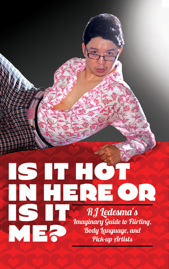 Is It Hot In Here or Is It Me? - RJ Ledesma's Imaginary Guide to Flirting Body Language and Pick-up Artists - cover