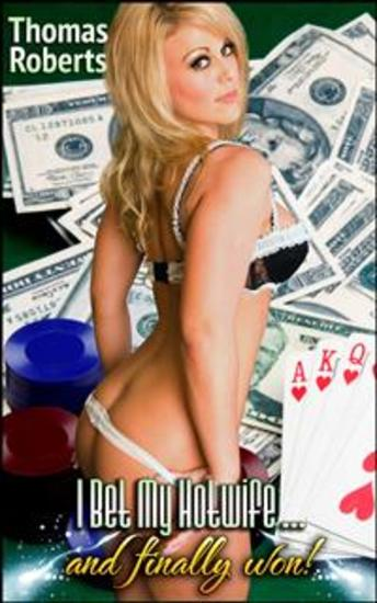 I Bet My HotwifeAnd Finally Won! - Book 3 of 'I Bet My Hotwife' - cover