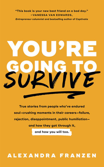 You're Going to Survive - True stories about adversity rejection defeat terrible bosses online trolls 1-star Yelp reviews and other soul-crushing experiences—and how to get through it - cover