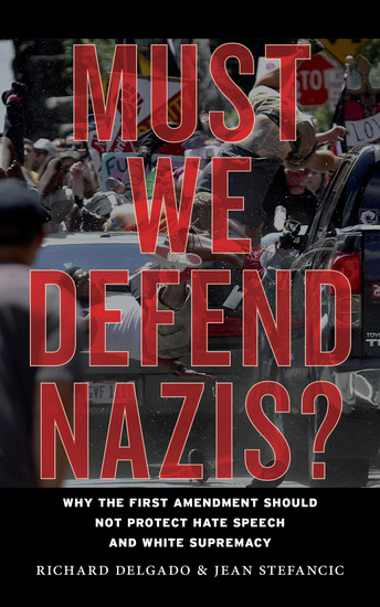 Must We Defend Nazis? - Why the First Amendment Should Not Protect Hate Speech and White Supremacy - cover