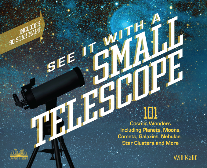 See It with a Small Telescope - 101 Cosmic Wonders Including Planets Moons Comets Galaxies Nebulae Star Clusters and More - cover