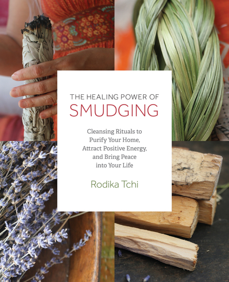 The Healing Power of Smudging - Cleansing Rituals to Purify Your Home Attract Positive Energy and Bring Peace into Your Life - cover