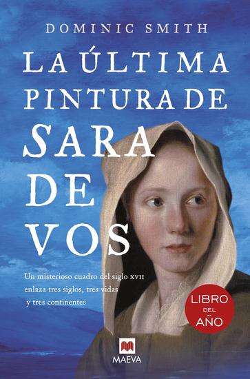La última pintura de Sara De Vos - Un misterioso cuadro del siglo XVII enlaza tres siglos tres vidas y tres continentes - cover