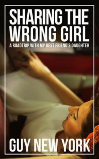 Sharing the Wrong Girl - A Road Trip With My Best Friend's Daughter - cover