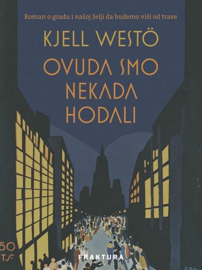 Ovuda smo nekada hodali - Roman o gradu i našoj želji da budemo viši od trave - cover