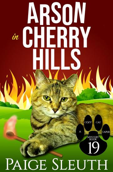 Arson in Cherry Hills - Cozy Cat Caper Mystery #19 - cover