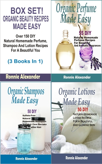 Box set Organic Beauty Recipes Made Easy - Over 150 DIY Natural Homemade Perfume Shampoo And Lotion Recipes For A Beautiful You (3 Books In 1) - cover