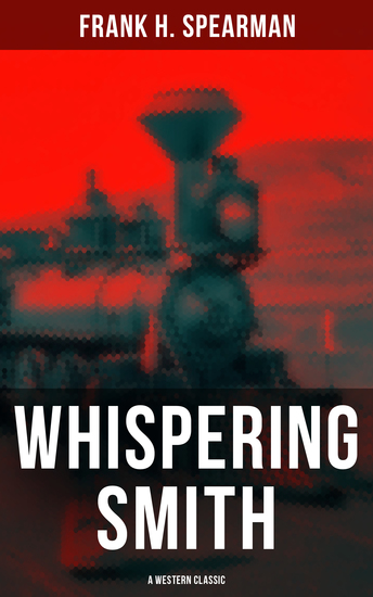 Whispering Smith (A Western Classic) - A Daring Policeman on a Mission to Catch the Notorious Train Robbers - cover
