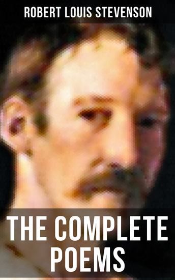 The Complete Poems of Robert Louis Stevenson - A Child's Garden of Verses Underwoods Songs of Travel Ballads and Other Poems - cover