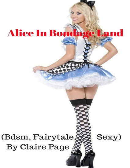 Alice In Bondage Land (Bdsm Fairytale Sexy) - cover