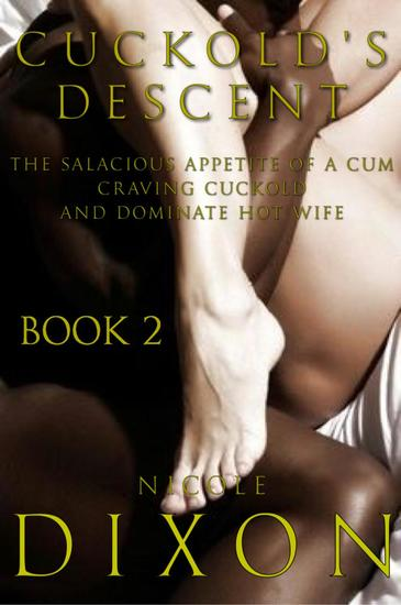 Cuckold's Descent Book 2: The Salacious Appetite of a Cum Craving Cuckold and Dominate Hot Wife - Cuckold's Descent #2 - cover