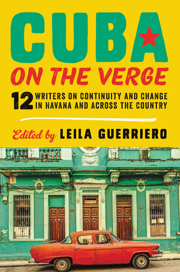 Cuba on the Verge - 12 Writers on Continuity and Change in Havana and Across the Country - cover