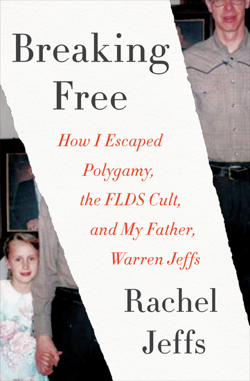 Breaking Free - How I Escaped Polygamy the FLDS Cult and My Father Warren Jeffs - cover