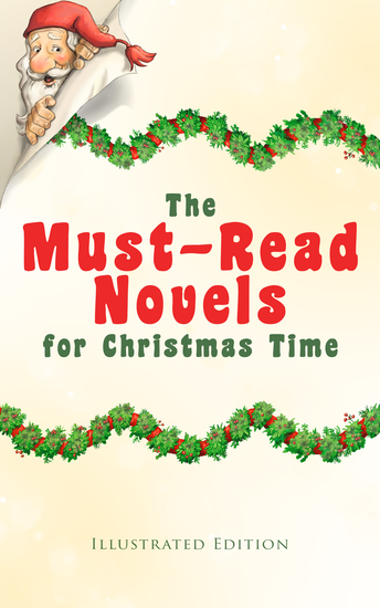 The Must-Read Novels for Christmas Time (Illustrated Edition) - The Wonderful Life Little Women Life and Adventures of Santa Claus The Christmas Angel The Little City of Hope Anne of Green Gables Little Lord Fauntleroy Peter Pan… - cover