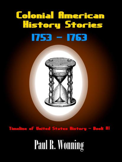 Colonial American History Stories - 1753 – 1763 - Timeline of United States History #3 - cover