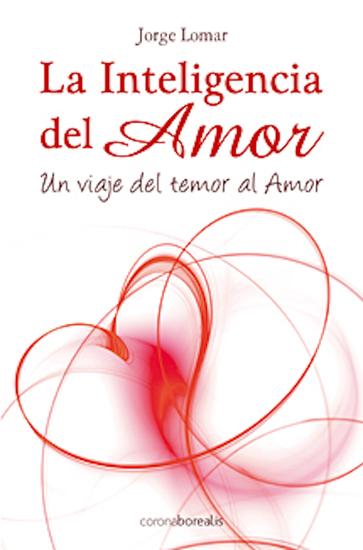 La Inteligencia del Amor - Un viaje del temor al Amor - cover