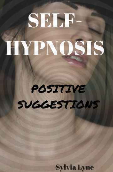 Self-Hypnosis: - Give yourself Positive suggestions - cover