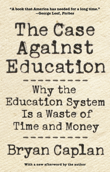 The Case against Education - Why the Education System Is a Waste of Time and Money - cover