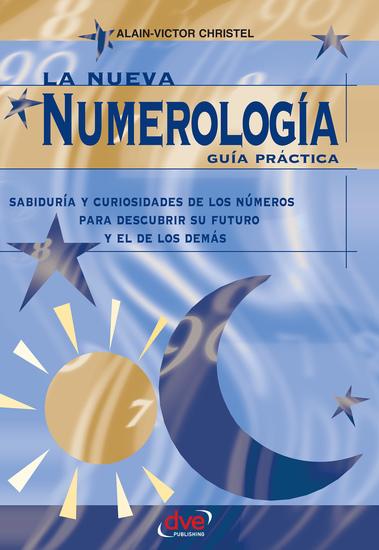 La nueva numerología: Guía Práctica Sabiduría y curiosidades de los números para descubrir su futuro y el de los demas - cover