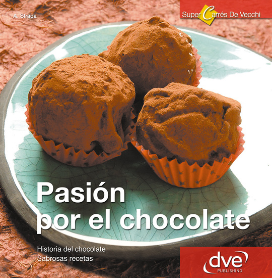 Pasión por el Chocolate Historia del chocolate Sabrosas recetas - cover