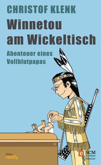 Winnetou am Wickeltisch - Abenteuer eines Vollblutpapas - cover