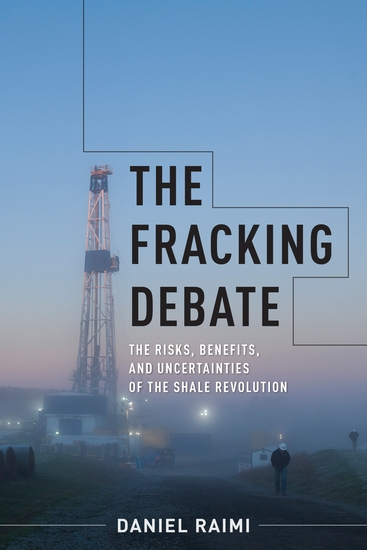 The Fracking Debate - The Risks Benefits and Uncertainties of the Shale Revolution - cover