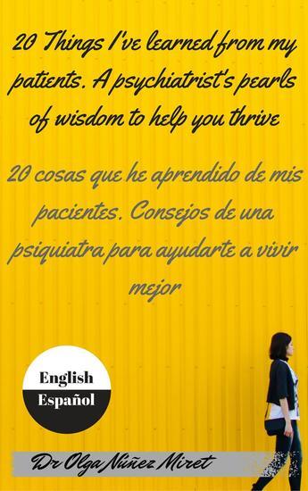 20 Things I've Learned from My Patients A Psychiatrist's Pearls of Wisdom to Help You Thrive 20 cosas que he aprendido de mis pacientes Consejos de una psiquiatra English-Spanish Inglés-español - cover