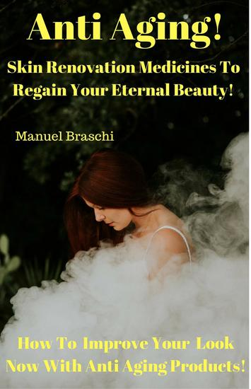 Anti Aging - Skin Renovation Medicines To Regain Your Eternal Beauty! How To Improve Your Look Now With Anti Aging Products! - cover