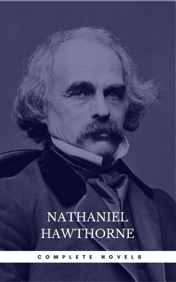 Nathaniel Hawthorne: The Complete Novels (Manor Books) (The Greatest Writers of All Time) - cover