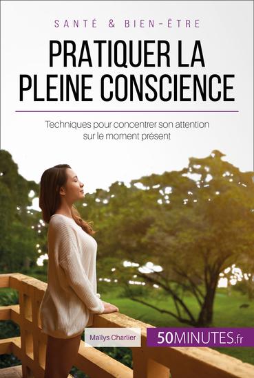 Pratiquer la pleine conscience - Techniques pour concentrer son attention sur le moment présent - cover