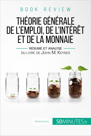 Book review : Théorie générale de l'emploi de l'intérêt et de la monnaie - Résumé et analyse du livre de John M Keynes - cover