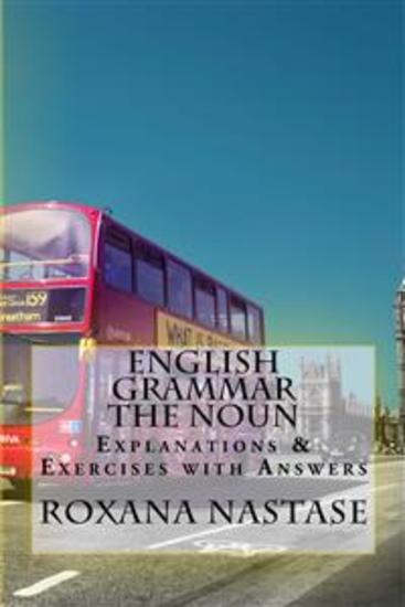 English Grammar Practice - The Noun - Explanations & Exercises with Answers - cover