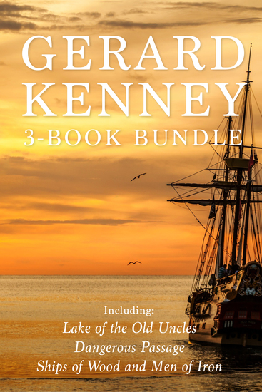 Gerard Kenney 3-Book Bundle - Lake of the Old Uncles Dangerous Passage Ships of Wood and Men of Iron - cover