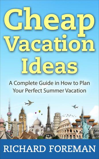Cheap Vacation Ideas:A Complete Guide in How to Plan Your Perfect Summer Vacation - cover